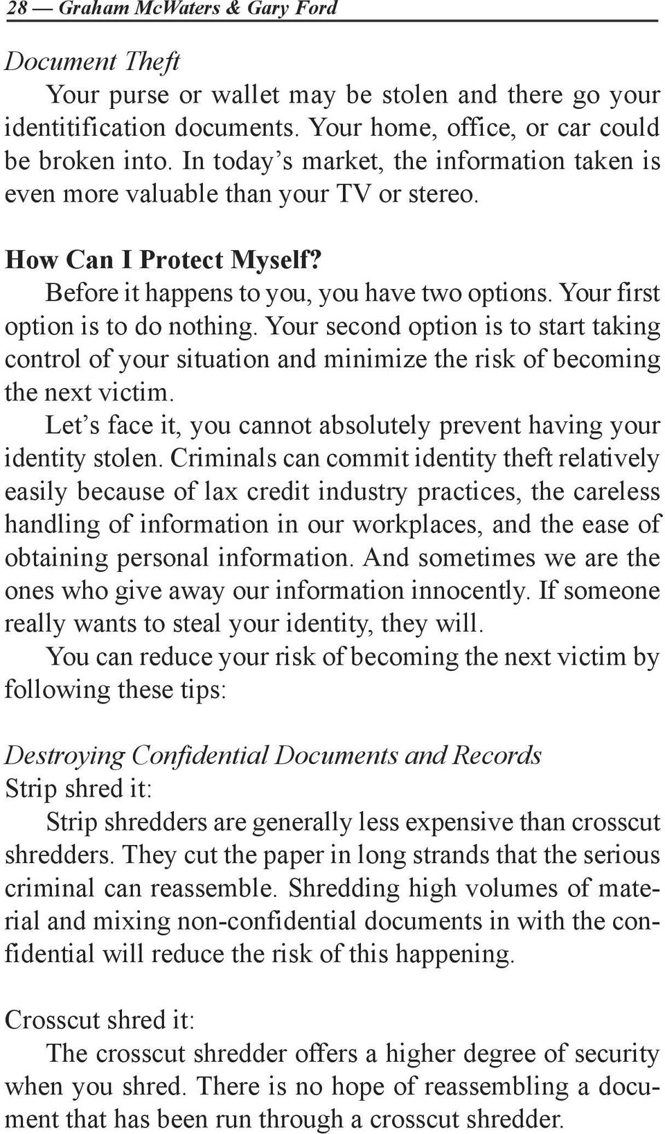 Your second option is to start taking control of your situation and minimize the risk of becoming the next victim. Let s face it, you cannot absolutely prevent having your identity stolen.