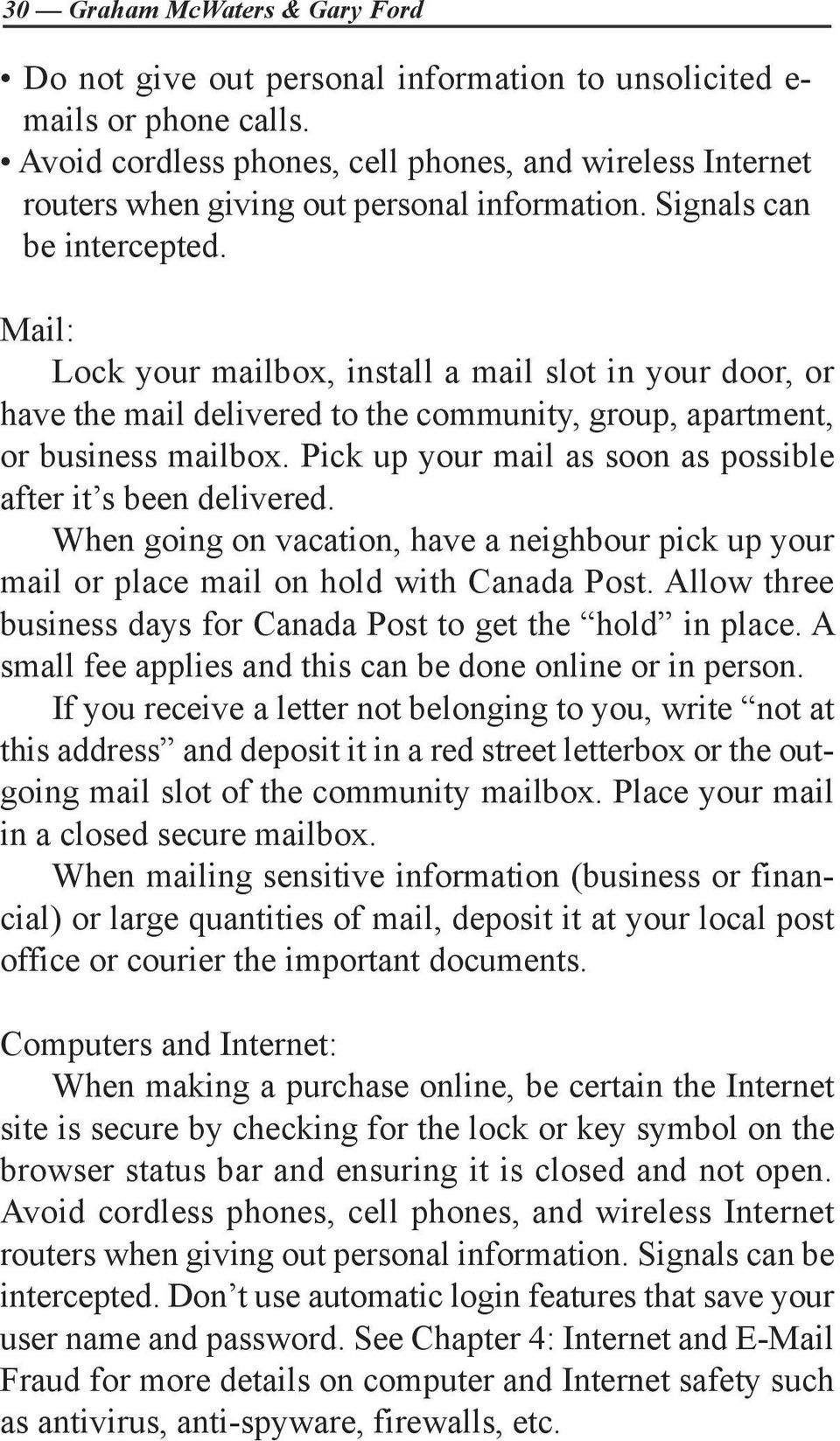 Mail: Lock your mailbox, install a mail slot in your door, or have the mail delivered to the community, group, apartment, or business mailbox.
