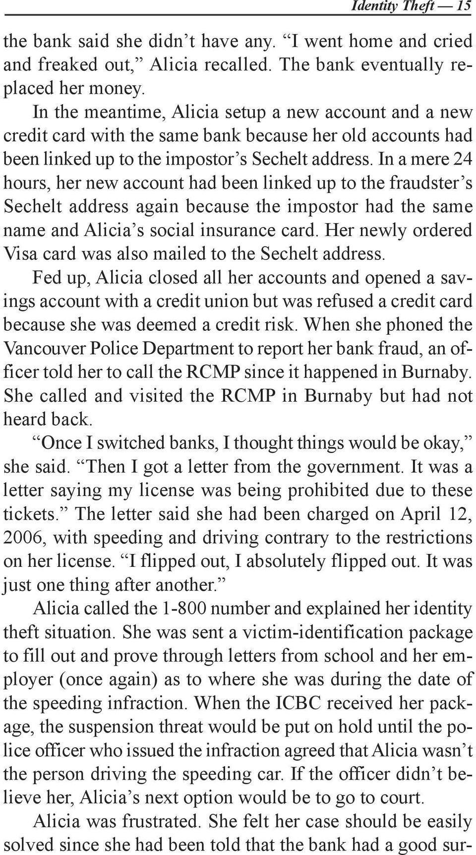 In a mere 24 hours, her new account had been linked up to the fraudster s Sechelt address again because the impostor had the same name and Alicia s social insurance card.