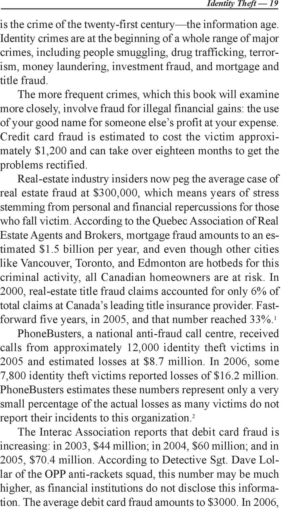 The more frequent crimes, which this book will examine more closely, involve fraud for illegal financial gains: the use of your good name for someone else s profit at your expense.