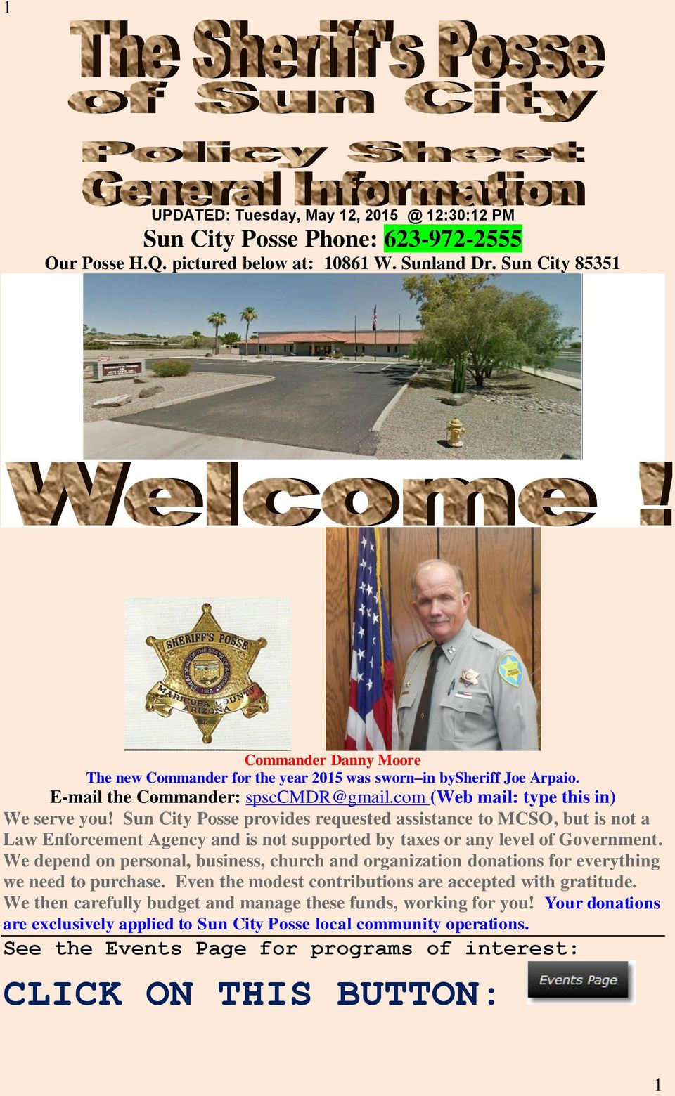 Sun City Posse provides requested assistance to MCSO, but is not a Law Enforcement Agency and is not supported by taxes or any level of Government.