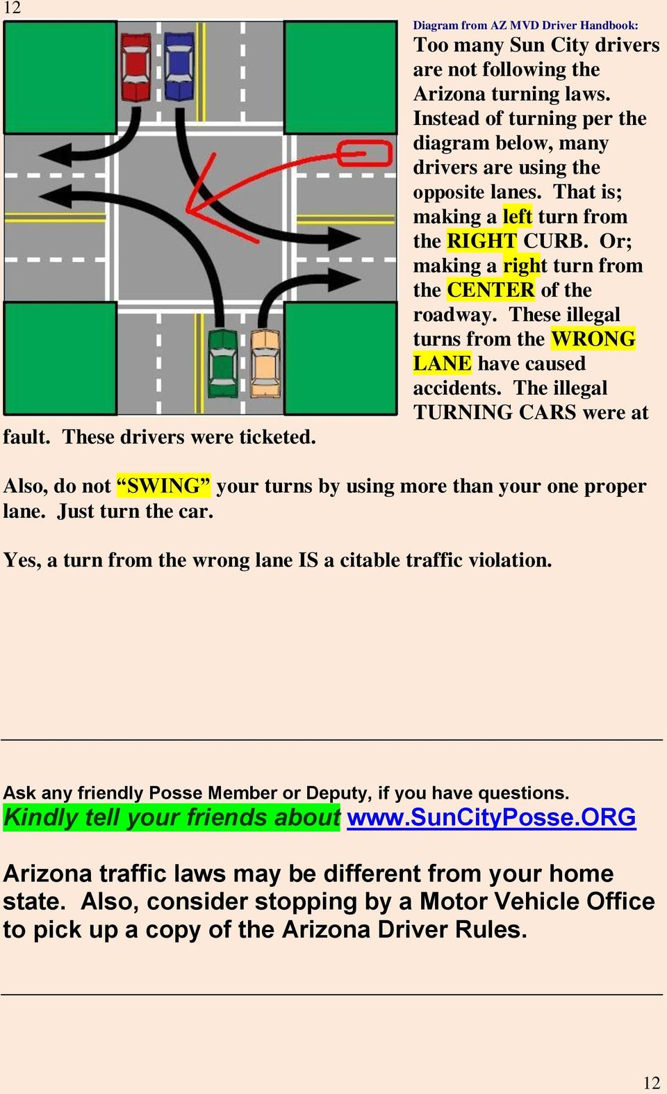 These illegal turns from the WRONG LANE have caused accidents. The illegal TURNING CARS were at Also, do not SWING your turns by using more than your one proper lane. Just turn the car.