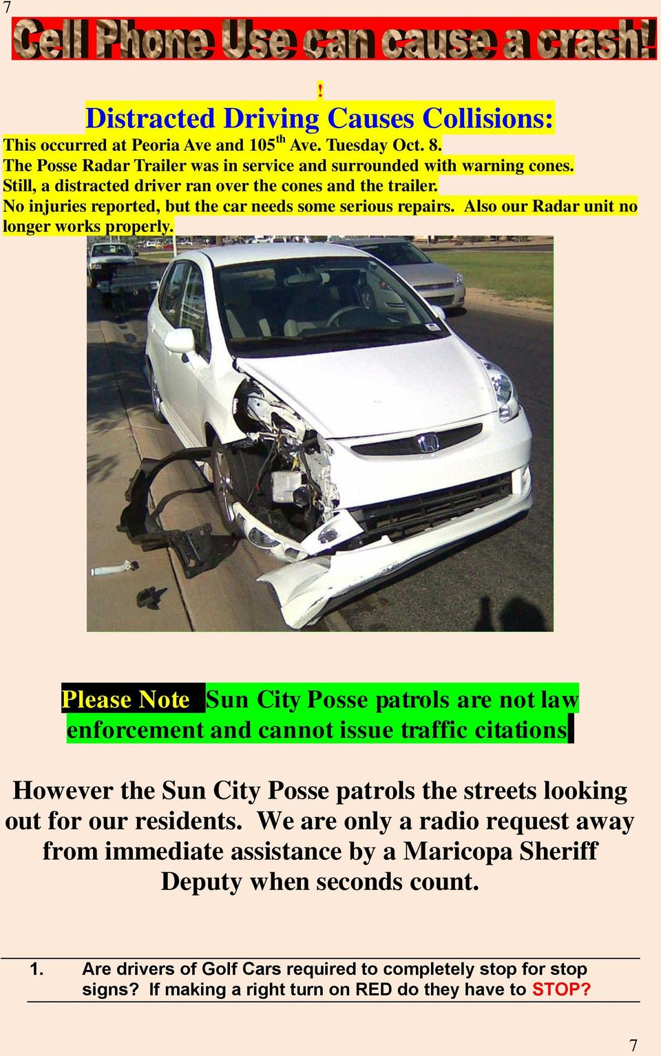 Please Note: Sun City Posse patrols are not law enforcement and cannot issue traffic citations. However the Sun City Posse patrols the streets looking out for our residents.