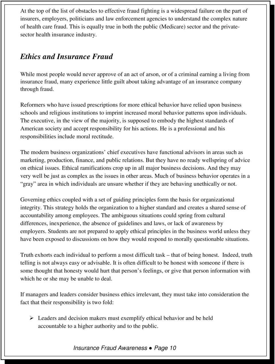 Ethics and Insurance Fraud While most people would never approve of an act of arson, or of a criminal earning a living from insurance fraud, many experience little guilt about taking advantage of an