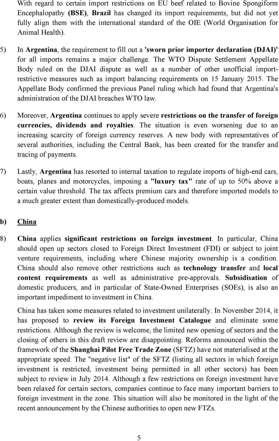 5) In Argentina, the requirement to fill out a 'sworn prior importer declaration (DJAI)' for all imports remains a major challenge.