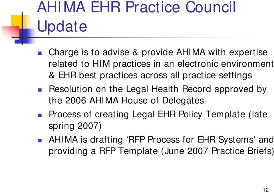 Record approved by the 2006 AHIMA House of Delegates Process of creating Legal EHR Policy Template (late
