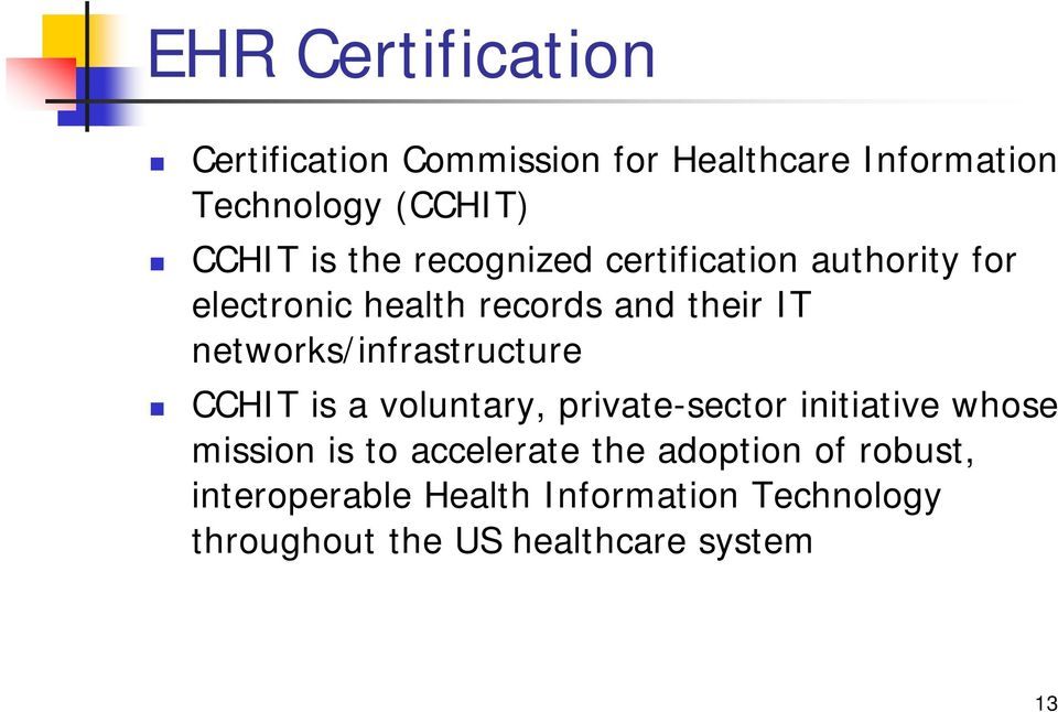 networks/infrastructure CCHIT is a voluntary, private-sector initiative whose mission is to