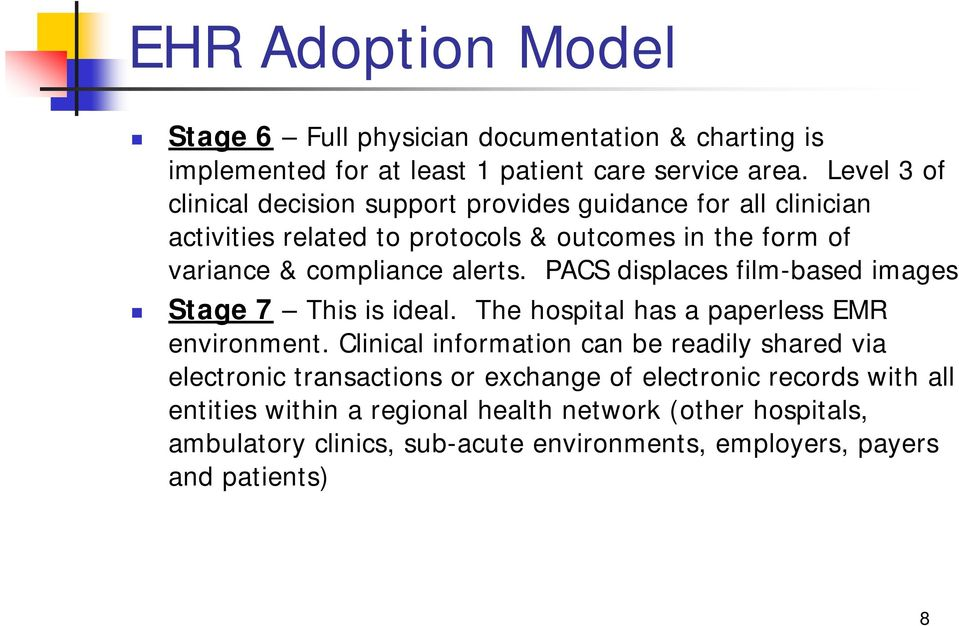 PACS displaces film-based images Stage 7 This is ideal. The hospital has a paperless EMR environment.