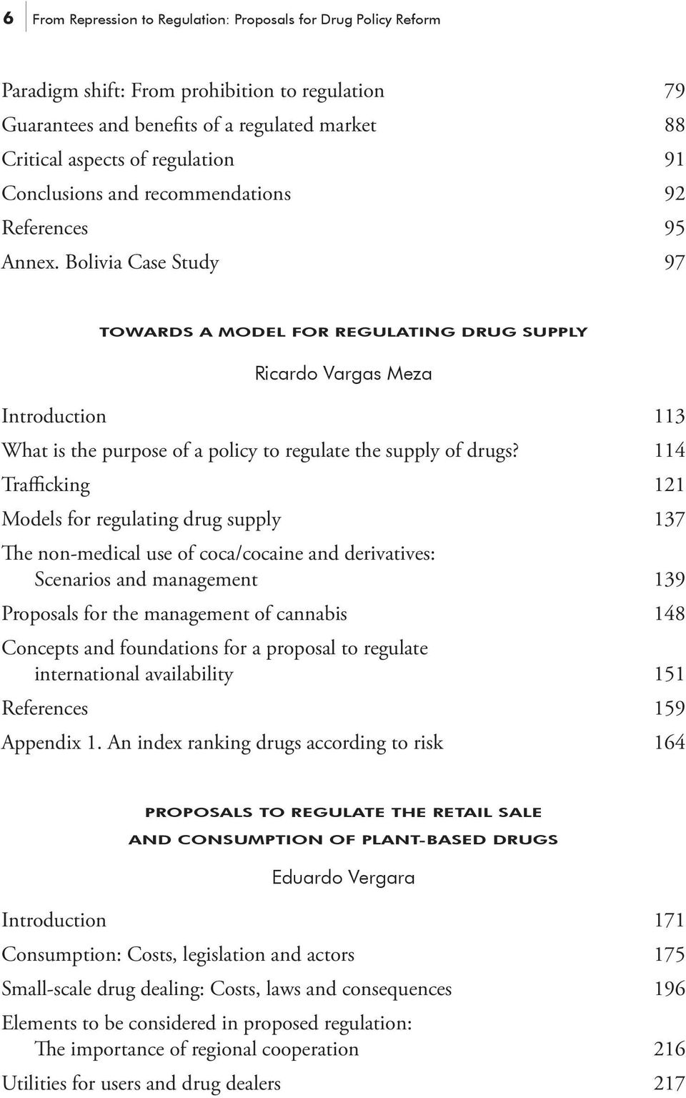 Bolivia Case Study 97 TOWARDS A MODEL FOR REGULATING DRUG SUPPLY Ricardo Vargas Meza Introduction 113 What is the purpose of a policy to regulate the supply of drugs?