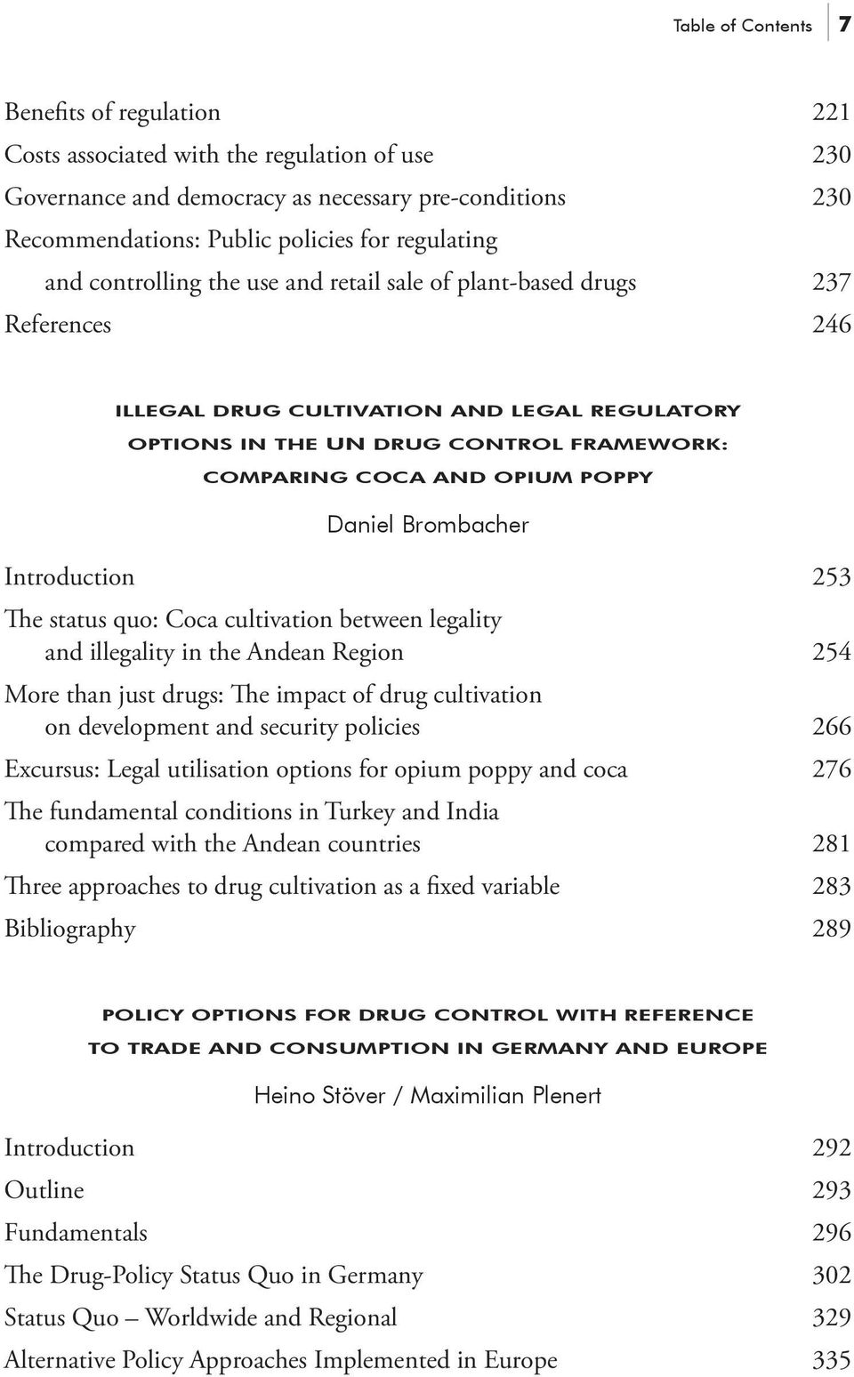 Daniel Brombacher Introduction 253 The status quo: Coca cultivation between legality and illegality in the Andean Region 254 More than just drugs: The impact of drug cultivation on development and