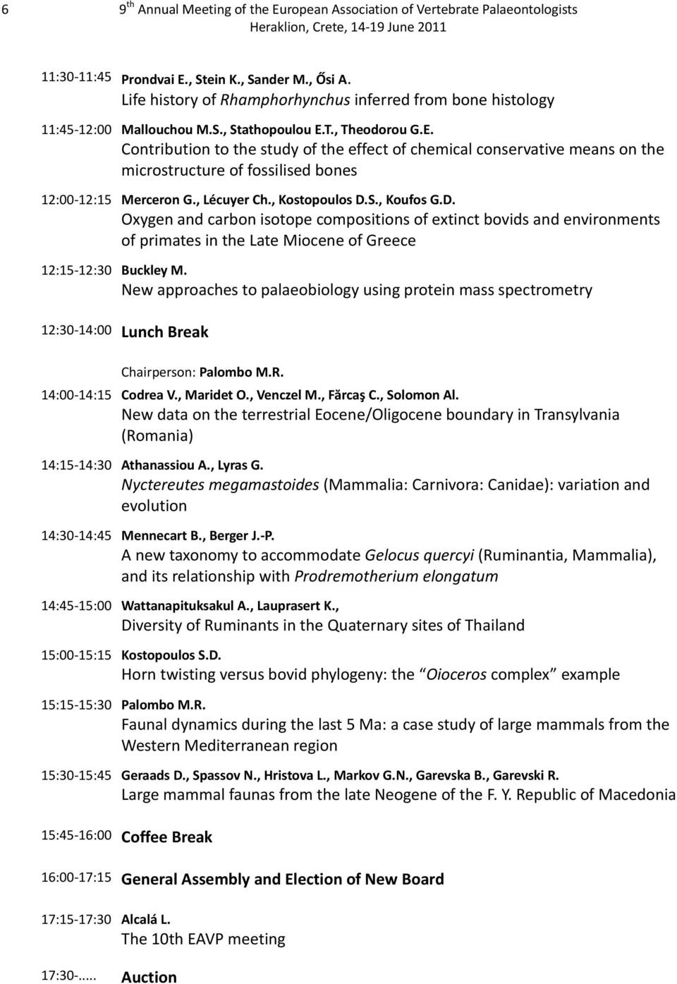 T., Theodorou G.E. Contribution to the study of the effect of chemical conservative means on the microstructure of fossilised bones 12:00 12:15 Merceron G., Lécuyer Ch., Kostopoulos D.