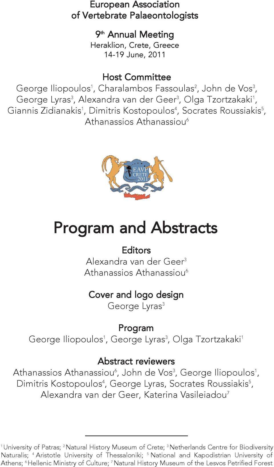 Geer 3 Athanassios Athanassiou 6 Cover and logo design George Lyras 3 Program George Iliopoulos 1, George Lyras 3, Olga Tzortzakaki 1 Abstract reviewers Athanassios Athanassiou 6, John de Vos 3,