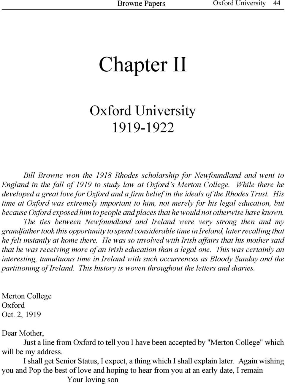 His time at Oxford was extremely important to him, not merely for his legal education, but because Oxford exposed him to people and places that he would not otherwise have known.
