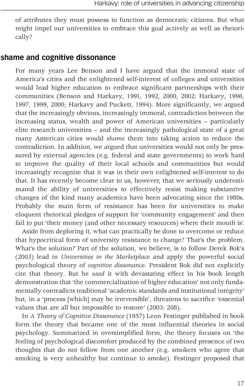shame and cognitive dissonance For many years Lee Benson and I have argued that the immoral state of America s cities and the enlightened self-interest of colleges and universities would lead higher