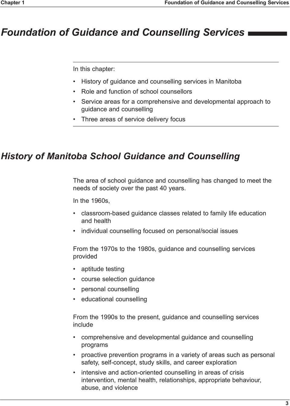 Counselling The area of school guidance and counselling has changed to meet the needs of society over the past 40 years.