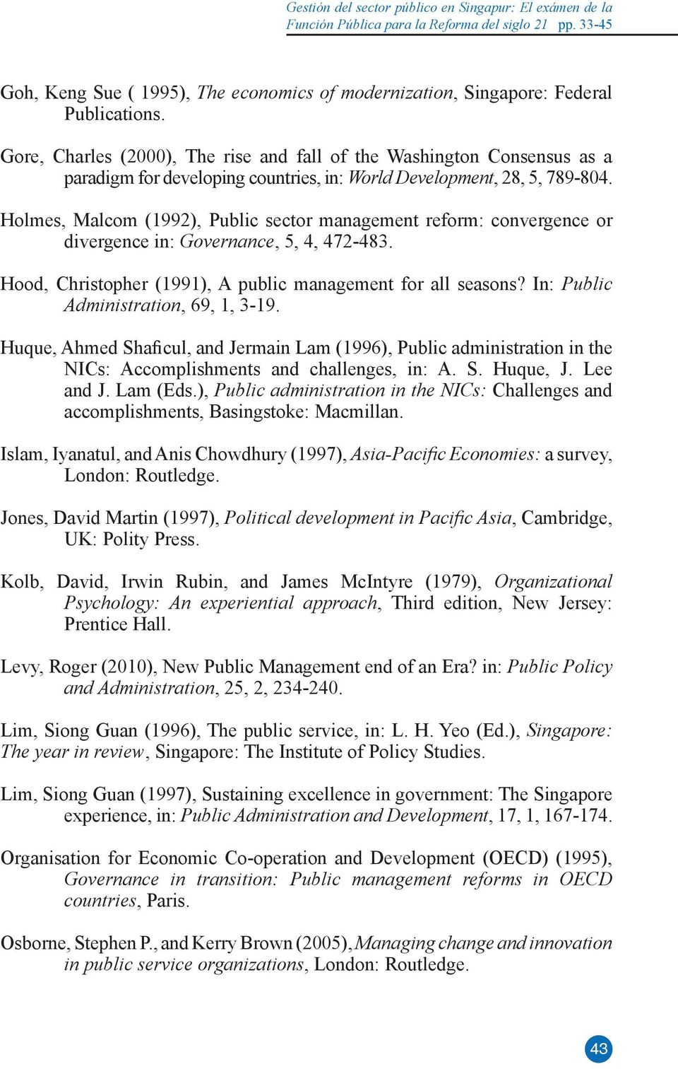 Holmes, Malcom (1992), Public sector management reform: convergence or divergence in: Governance, 5, 4, 472-483. Hood, Christopher (1991), A public management for all seasons?