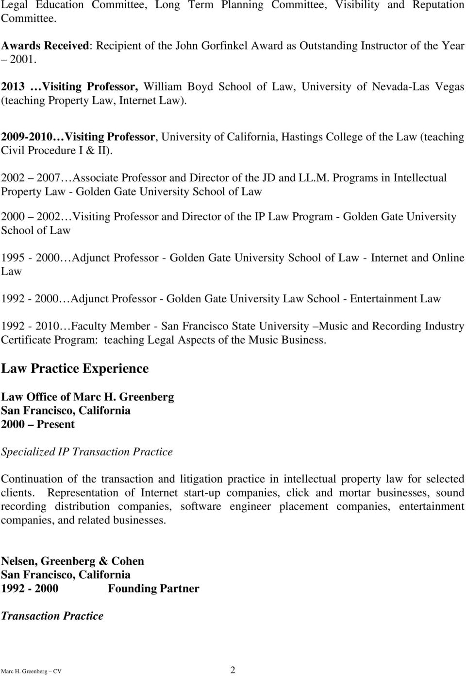 2009-2010 Visiting Professor, University of California, Hastings College of the Law (teaching Civil Procedure I & II). 2002 2007 Associate Professor and Director of the JD and LL.M.