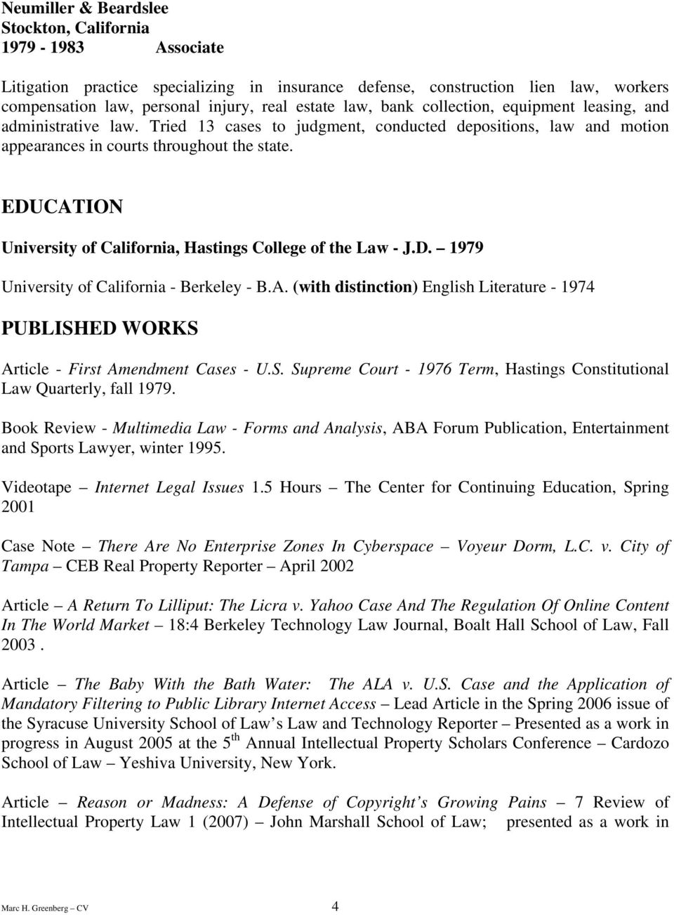 EDUCATION University of California, Hastings College of the Law - J.D. 1979 University of California - Berkeley - B.A. (with distinction) English Literature - 1974 PUBLISHED WORKS Article - First Amendment Cases - U.