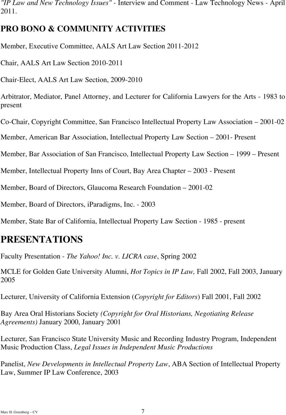 Panel Attorney, and Lecturer for California Lawyers for the Arts - 1983 to present Co-Chair, Copyright Committee, San Francisco Intellectual Property Law Association 2001-02 Member, American Bar