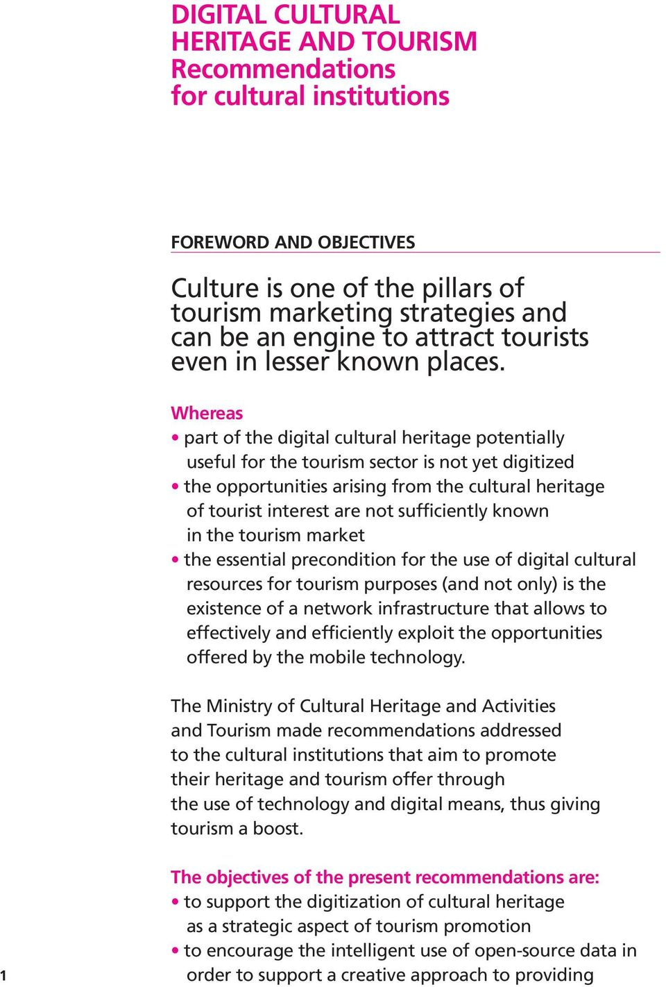 Whereas part of the digital cultural heritage potentially useful for the tourism sector is not yet digitized the opportunities arising from the cultural heritage of tourist interest are not