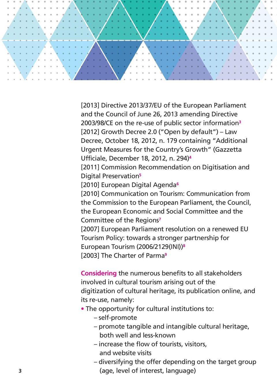 294) 4 [2011] Commission Recommendation on Digitisation and Digital Preservation 5 [2010] European Digital Agenda 6 [2010] Communication on Tourism: Communication from the Commission to the European
