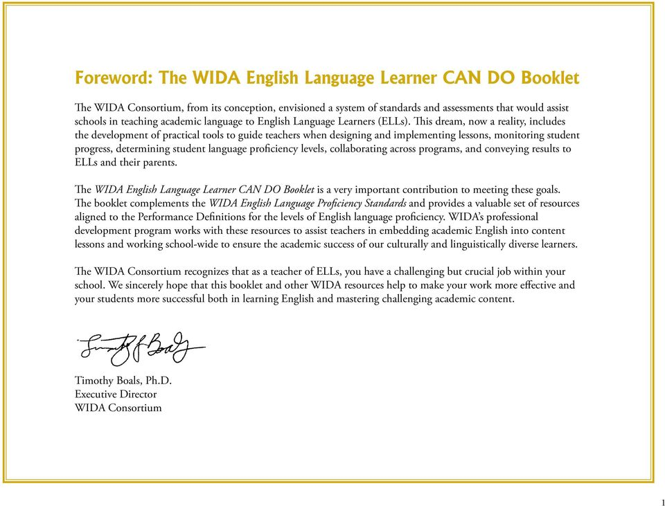 This dream, now a reality, includes the development of practical tools to guide teachers when designing and implementing lessons, monitoring student progress, determining student language proficiency