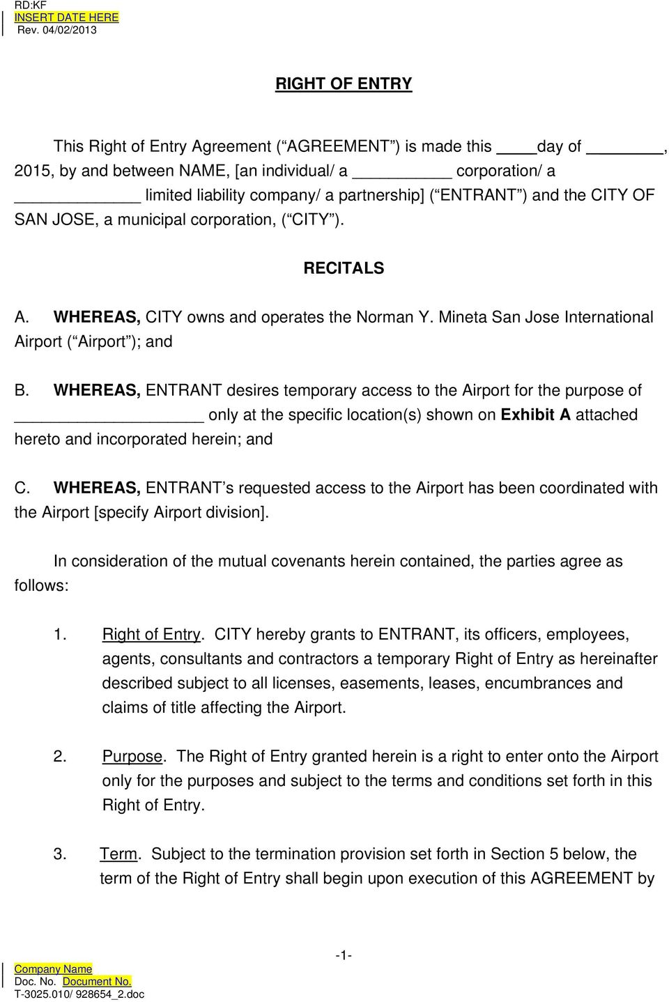 WHEREAS, ENTRANT desires temporary access to the Airport for the purpose of only at the specific location(s) shown on Exhibit A attached hereto and incorporated herein; and C.