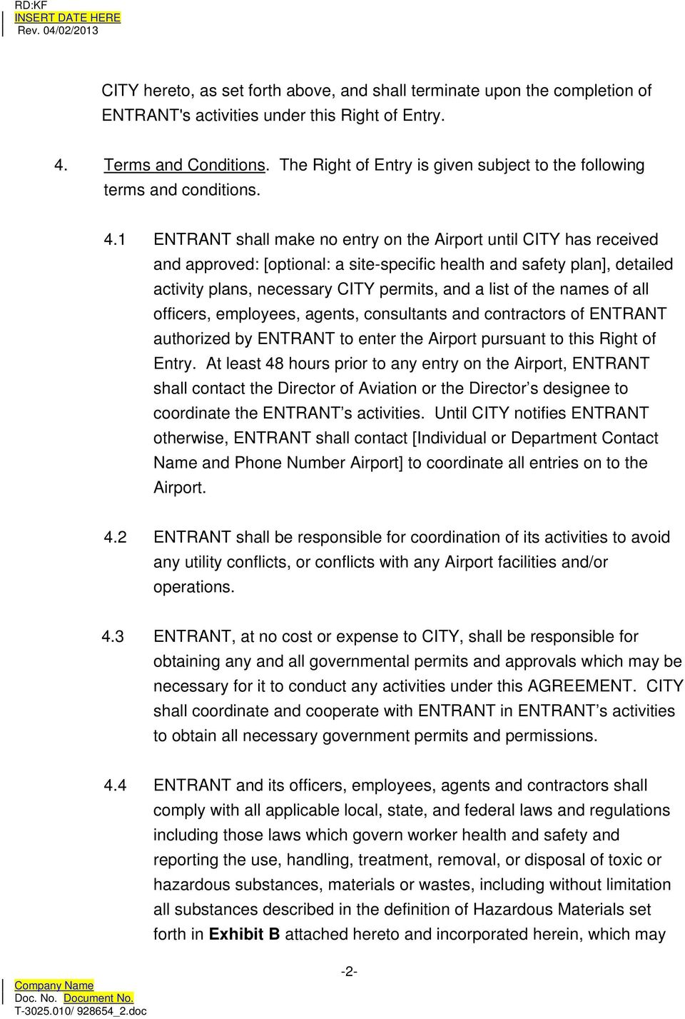 1 ENTRANT shall make no entry on the Airport until CITY has received and approved: [optional: a site-specific health and safety plan], detailed activity plans, necessary CITY permits, and a list of