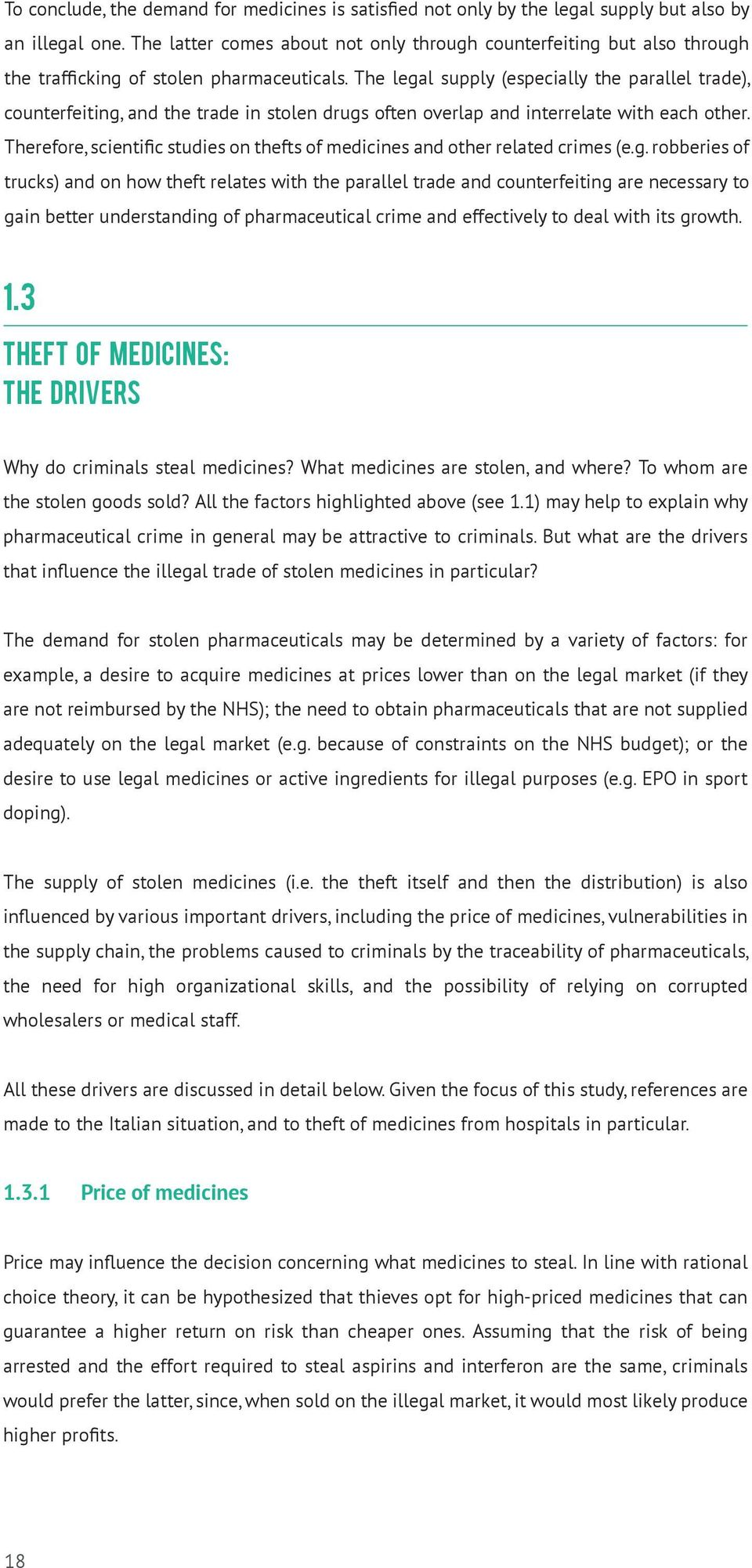 The legal supply (especially the parallel trade), counterfeiting, and the trade in stolen drugs often overlap and interrelate with each other.