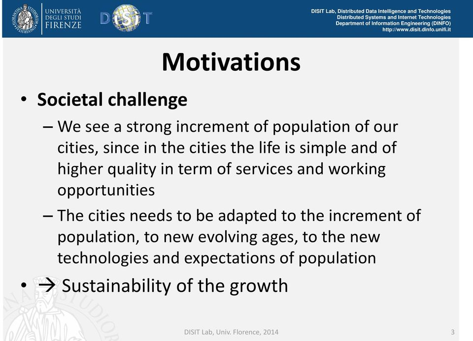 cities needs to be adapted to the increment of population, to new evolving ages, to the new