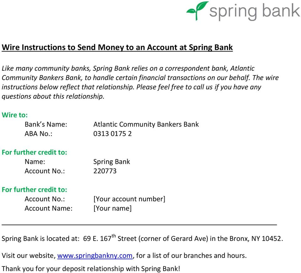 Wire to: Bank s Name: Atlantic Community Bankers Bank ABA No.: 0313 0175 2 For further credit to: Name: Spring Bank Account No.: 220773 For further credit to: Account No.