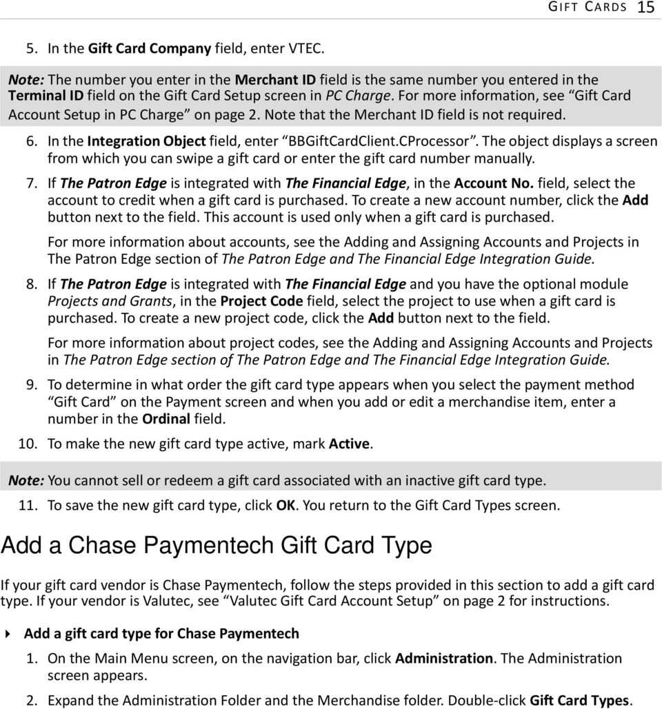 For more information, see Gift Card Account Setup in PC Charge on page2. Note that the Merchant ID field is not required. 6. In the Integration Object field, enter BBGiftCardClient.CProcessor.