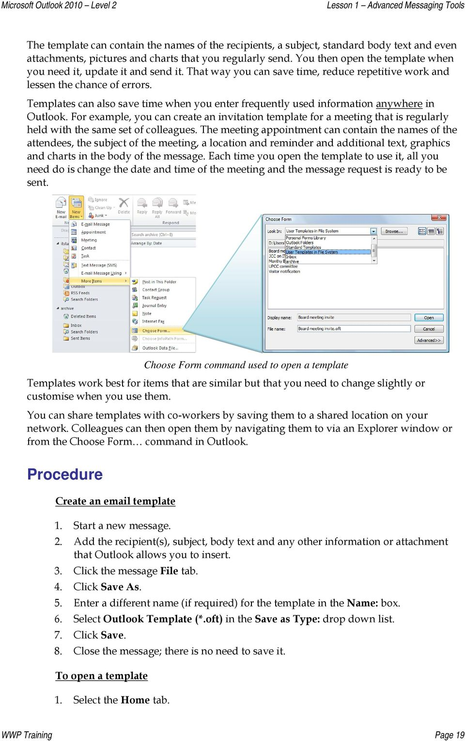 Templates can also save time when you enter frequently used information anywhere in Outlook.