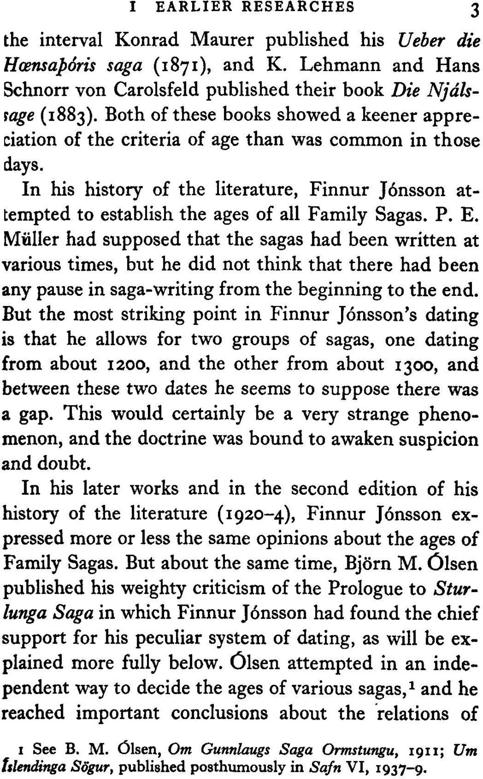 In his history of the literature, Finnur j6nsson attempted to establish the ages of all Family Sagas. P. E.