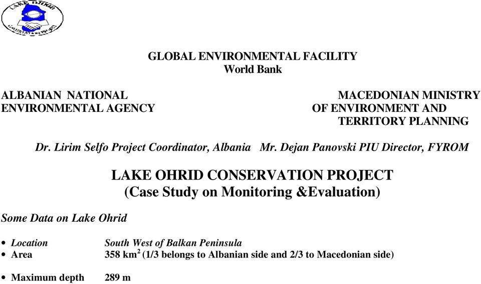 Dejan Panovski PIU Director, FYROM Some Data on Lake Ohrid LAKE OHRID CONSERVATION PROJECT (Case Study on