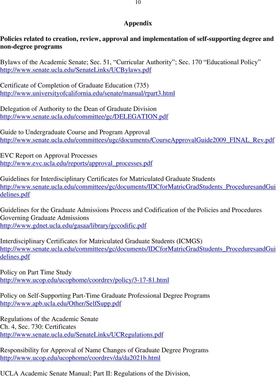 html Delegation of Authority to the Dean of Graduate Division http://www.senate.ucla.edu/committee/gc/delegation.pdf Guide to Undergraduate Course and Program Approval http://www.senate.ucla.edu/committees/ugc/documents/courseapprovalguide2009_final_rev.