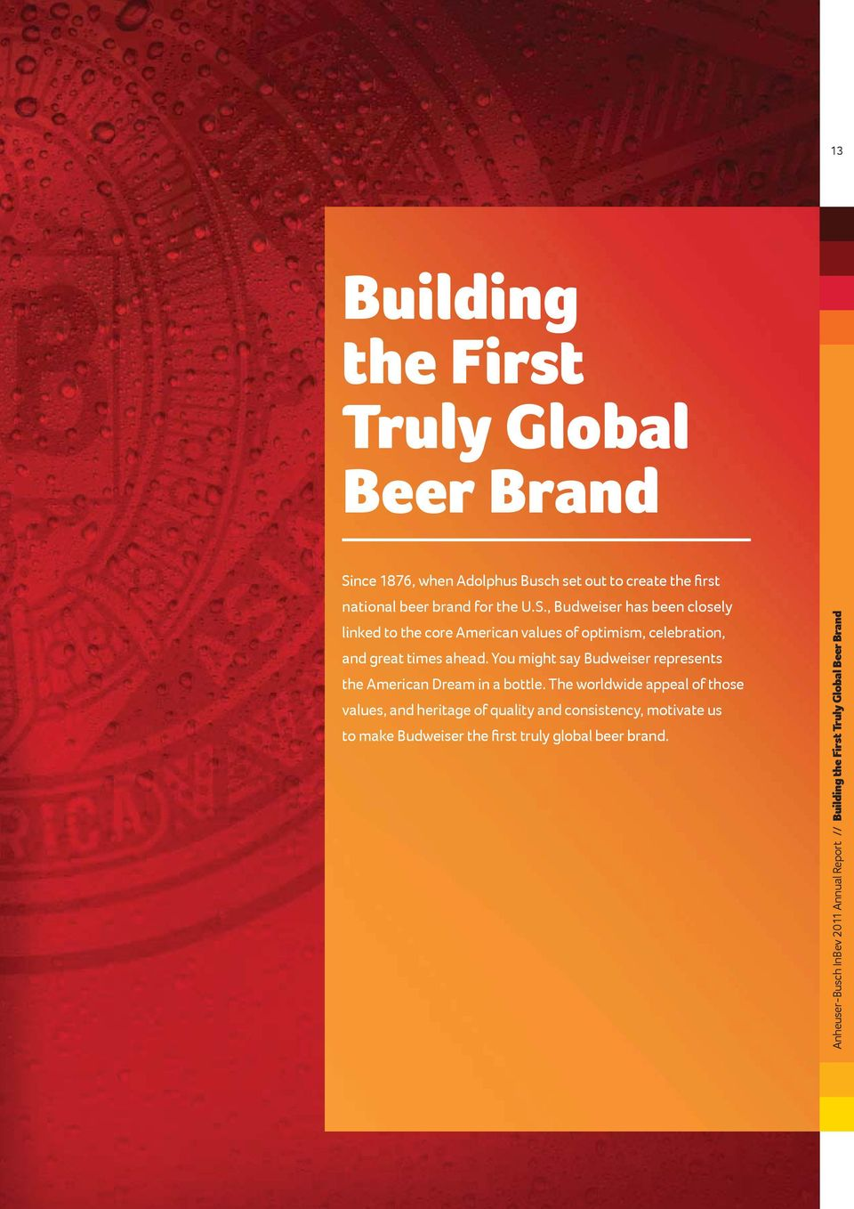 , Budweiser has been closely linked to the core American values of optimism, celebration, and great times ahead.
