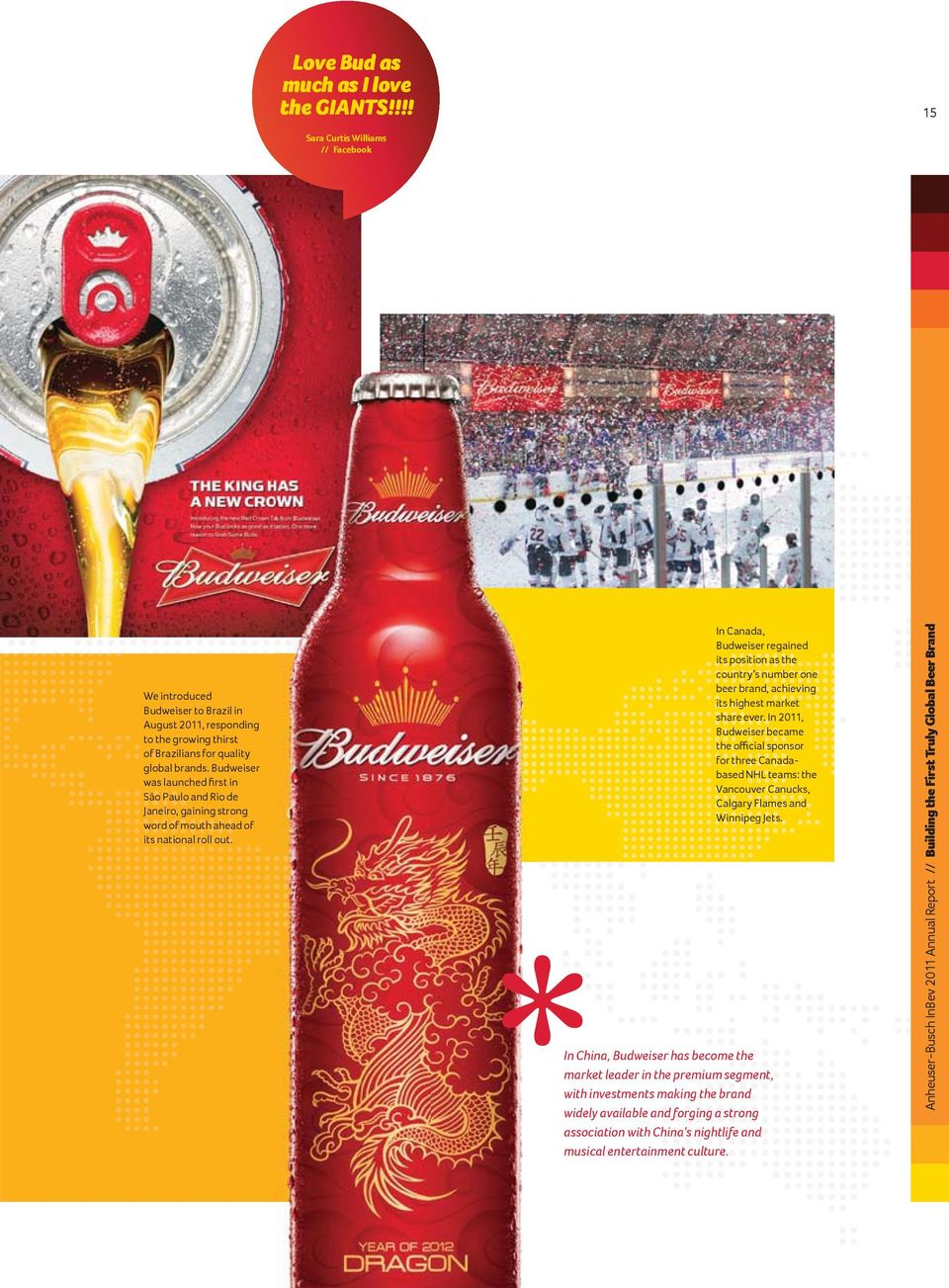 In Canada, Budweiser regained its position as the country s number one beer brand, achieving its highest market share ever.