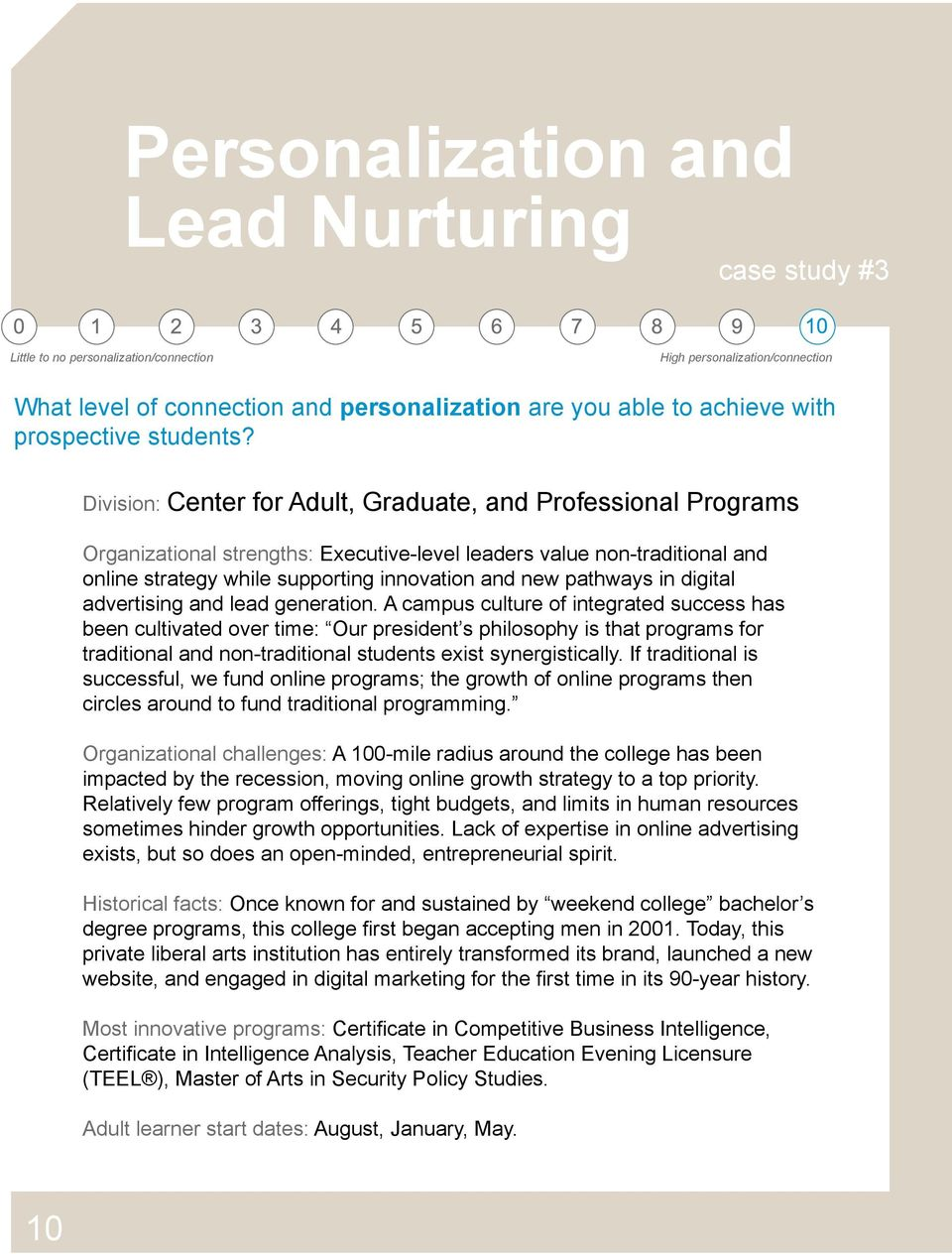 Division: Center for Adult, Graduate, and Professional Programs Organizational strengths: Executive-level leaders value non-traditional and online strategy while supporting innovation and new