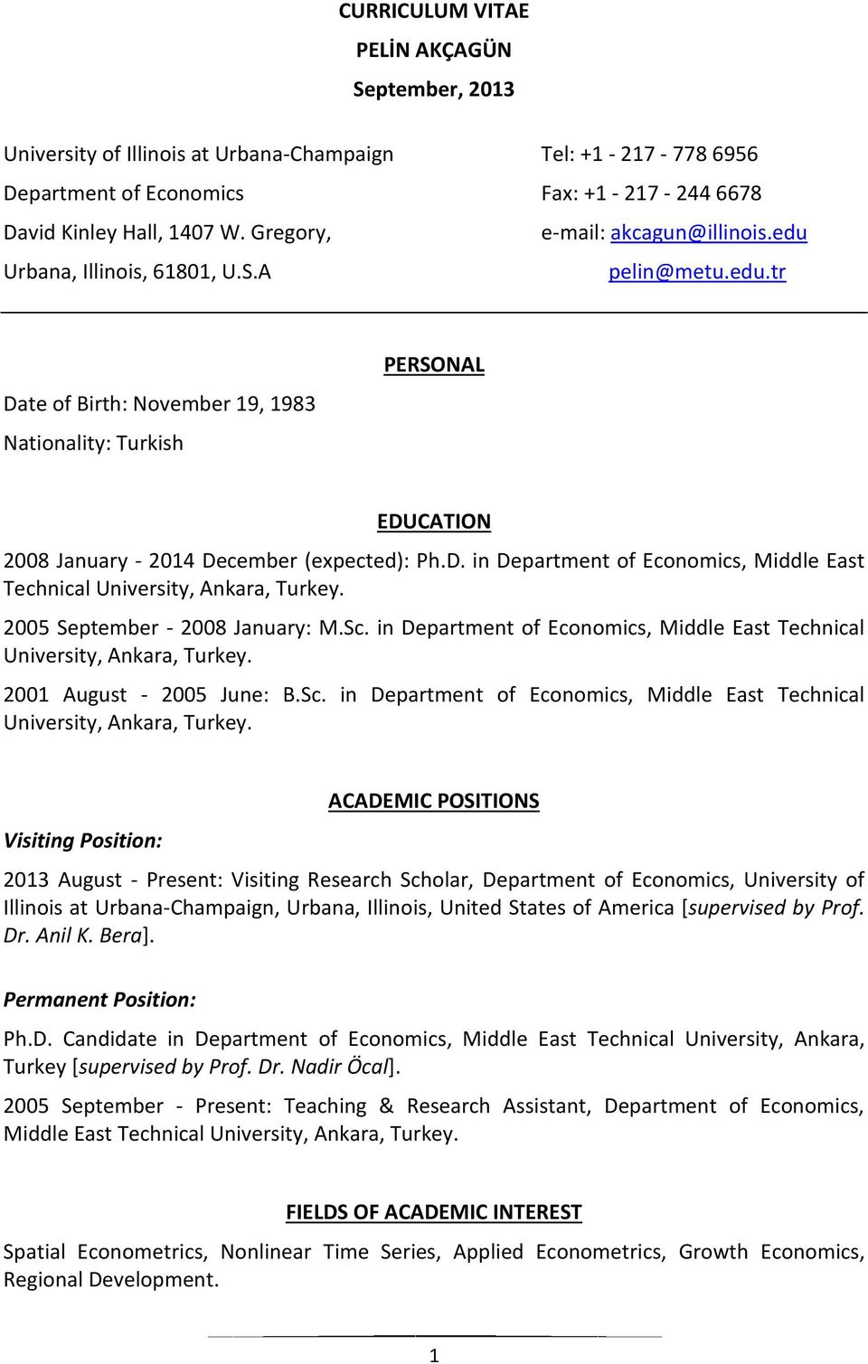 D. in Department of Economics, Middle East Technical University, Ankara, Turkey. 2005 September - 2008 January: M.Sc. in Department of Economics, Middle East Technical University, Ankara, Turkey. 2001 August - 2005 June: B.