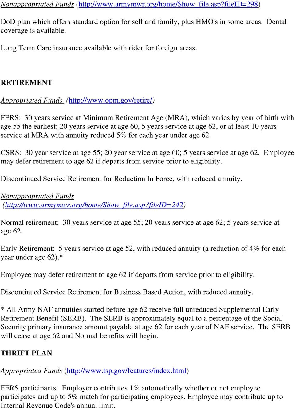 gov/retire/) FERS: 30 years service at Minimum Retirement Age (MRA), which varies by year of birth with age 55 the earliest; 20 years service at age 60, 5 years service at age 62, or at least 10