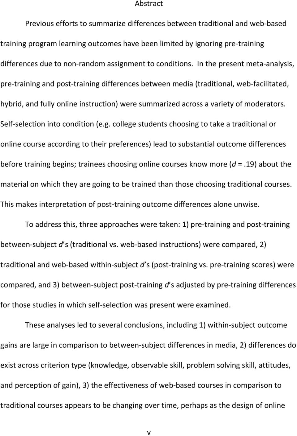 In the present meta analysis, pre training and post training differences between media (traditional, web facilitated, hybrid, and fully online instruction) were summarized across a variety of