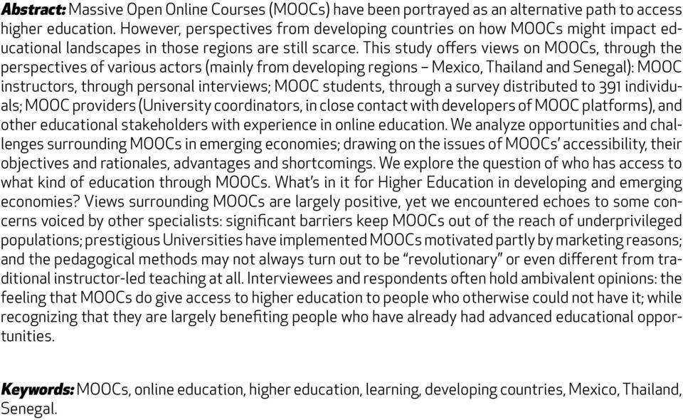 This study offers views on MOOCs, through the perspectives of various actors (mainly from developing regions Mexico, Thailand and Senegal): MOOC instructors, through personal interviews; MOOC