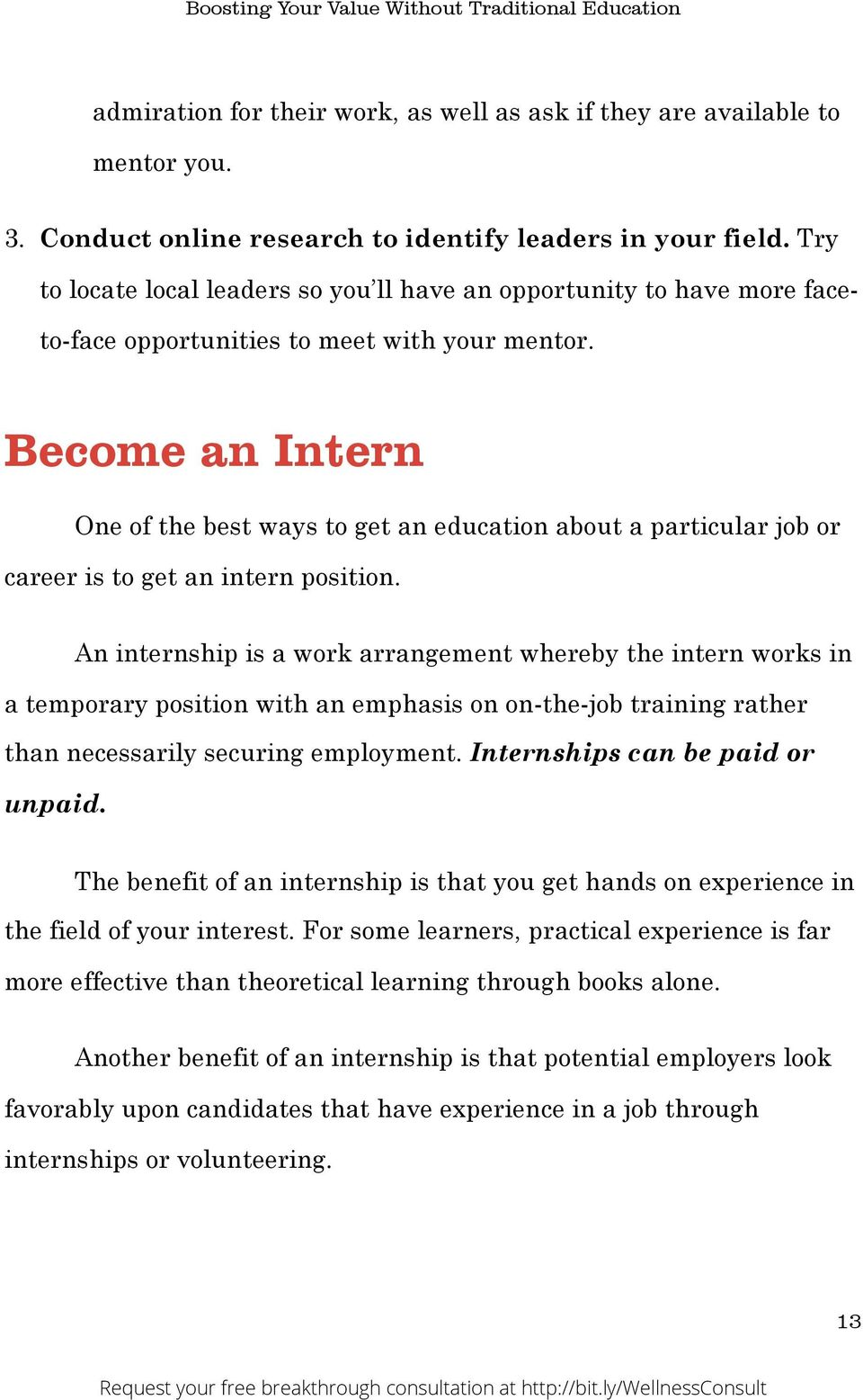 Become an Intern One of the best ways to get an education about a particular job or career is to get an intern position.