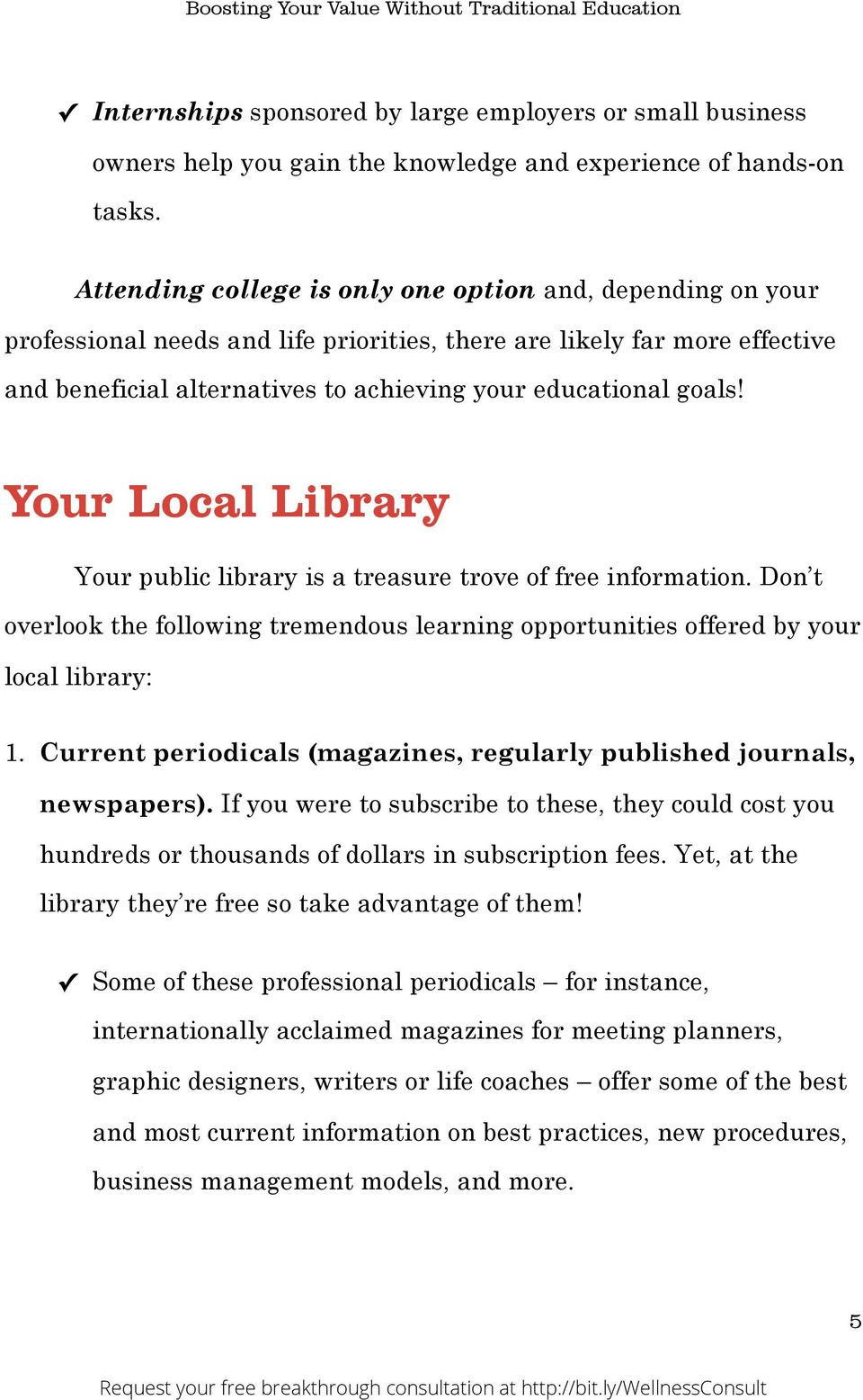 Your Local Library Your public library is a treasure trove of free information. Don t overlook the following tremendous learning opportunities offered by your local library: 1.