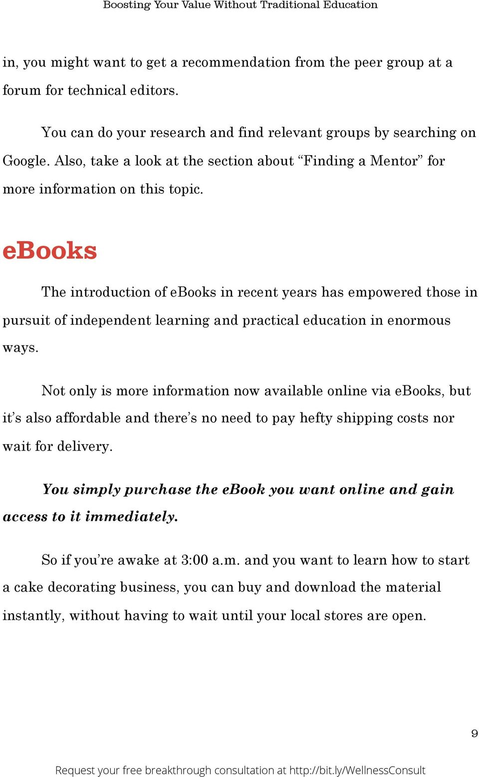 ebooks The introduction of ebooks in recent years has empowered those in pursuit of independent learning and practical education in enormous ways.