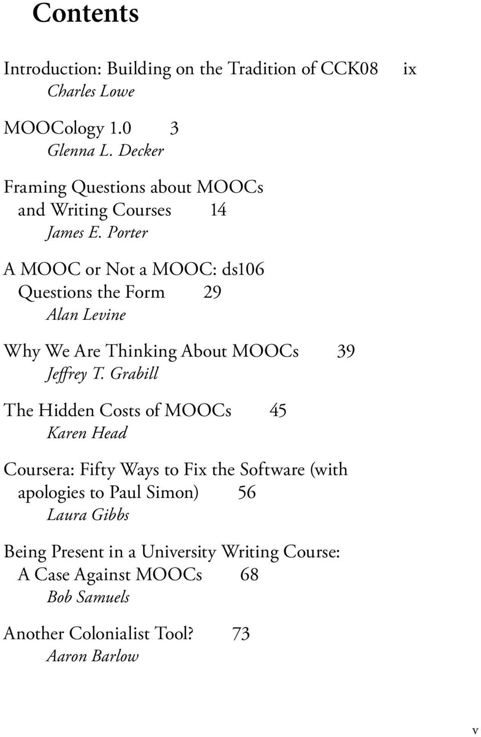 Porter A MOOC or Not a MOOC: ds106 Questions the Form 29 Alan Levine Why We Are Thinking About MOOCs 39 Jeffrey T.