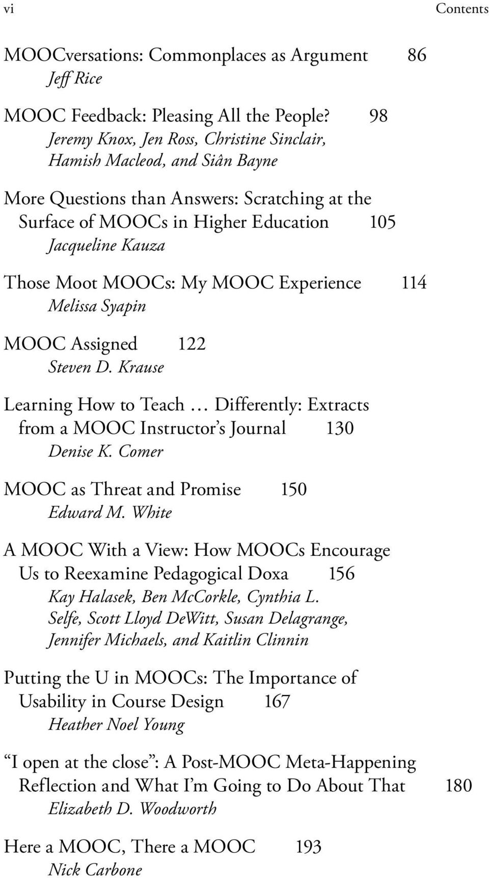 My MOOC Experience 114 Melissa Syapin MOOC Assigned 122 Steven D. Krause Learning How to Teach Differently: Extracts from a MOOC Instructor s Journal 130 Denise K.