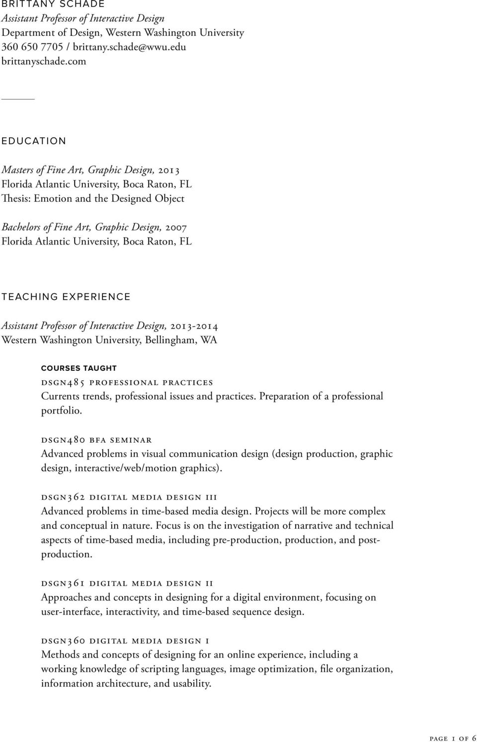 Atlantic University, Boca Raton, FL TEACHING EXPERIENCE Assistant Professor of Interactive Design, 2013-2014 Western Washington University, Bellingham, WA COURSES TAUGHT dsgn485 professional