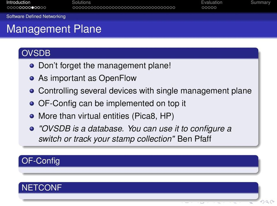 "OF-Config can be implemented on top it More than virtual entities (Pica8, HP) ""OVSDB is a"